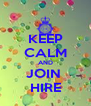 KEEP CALM AND JOIN  HIRE - Personalised Poster A4 size