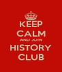 KEEP CALM AND JOIN HISTORY CLUB - Personalised Poster A4 size