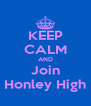 KEEP CALM AND Join Honley High - Personalised Poster A4 size