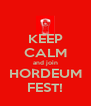 KEEP CALM and join HORDEUM FEST! - Personalised Poster A4 size