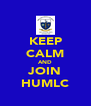 KEEP CALM AND JOIN HUMLC - Personalised Poster A4 size