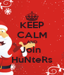KEEP CALM AND Join  HuNteRs - Personalised Poster A4 size