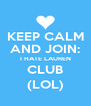 KEEP CALM AND JOIN: I HATE LAUREN CLUB (LOL) - Personalised Poster A4 size