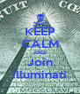 KEEP CALM AND Join illuminati - Personalised Poster A4 size