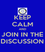 KEEP CALM AND JOIN IN THE DISCUSSION - Personalised Poster A4 size