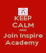 KEEP CALM AND Join Inspire Academy  - Personalised Poster A4 size