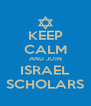 KEEP CALM AND JOIN ISRAEL SCHOLARS - Personalised Poster A4 size