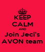 KEEP CALM AND Join Jeci's AVON team - Personalised Poster A4 size
