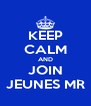 KEEP CALM AND JOIN JEUNES MR - Personalised Poster A4 size