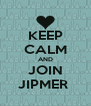 KEEP CALM AND JOIN JIPMER  - Personalised Poster A4 size
