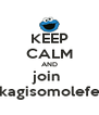 KEEP CALM AND join  kagisomolefe - Personalised Poster A4 size