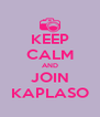KEEP CALM AND JOIN KAPLASO - Personalised Poster A4 size