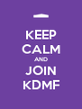 KEEP CALM AND JOIN KDMF - Personalised Poster A4 size