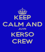 KEEP CALM AND JOIN KERSO CREW - Personalised Poster A4 size