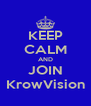 KEEP CALM AND JOIN KrowVision - Personalised Poster A4 size