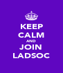 KEEP CALM AND JOIN LADSOC - Personalised Poster A4 size
