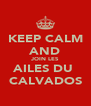 KEEP CALM AND JOIN LES AILES DU  CALVADOS - Personalised Poster A4 size