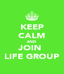 KEEP CALM AND JOIN  LIFE GROUP - Personalised Poster A4 size