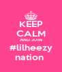 KEEP CALM AND JOIN #lilheezy nation  - Personalised Poster A4 size