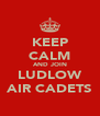 KEEP CALM AND JOIN LUDLOW AIR CADETS - Personalised Poster A4 size