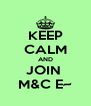 KEEP CALM AND JOIN  M&C E~ - Personalised Poster A4 size