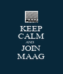 KEEP CALM AND   JOIN MAAG - Personalised Poster A4 size