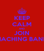 KEEP CALM AND JOIN MACHING BAND - Personalised Poster A4 size