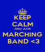 KEEP CALM AND JOIN MARCHING  BAND <3 - Personalised Poster A4 size