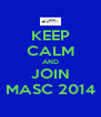 KEEP CALM AND JOIN MASC 2014 - Personalised Poster A4 size
