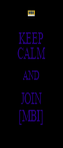 KEEP CALM AND JOIN [MBI] - Personalised Poster A4 size