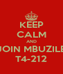 KEEP CALM AND JOIN MBUZILE T4-212 - Personalised Poster A4 size