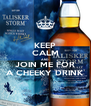 KEEP CALM AND JOIN ME FOR A CHEEKY DRINK - Personalised Poster A4 size