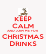 KEEP CALM AND JOIN ME FOR CHRISTMAS DRINKS - Personalised Poster A4 size