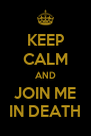 KEEP CALM AND JOIN ME IN DEATH - Personalised Poster A4 size