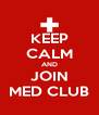 KEEP CALM AND JOIN MED CLUB - Personalised Poster A4 size