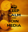KEEP CALM AND JOIN  MEDIA - Personalised Poster A4 size