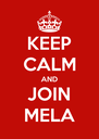 KEEP CALM AND JOIN MELA - Personalised Poster A4 size