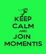KEEP CALM AND JOIN  MOMENTIS - Personalised Poster A4 size