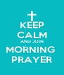 KEEP CALM AND JOIN MORNING  PRAYER - Personalised Poster A4 size