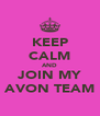 KEEP CALM AND JOIN MY AVON TEAM - Personalised Poster A4 size