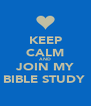 KEEP CALM AND JOIN MY BIBLE STUDY  - Personalised Poster A4 size