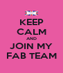 KEEP CALM AND JOIN MY FAB TEAM - Personalised Poster A4 size