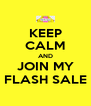 KEEP CALM AND JOIN MY FLASH SALE - Personalised Poster A4 size