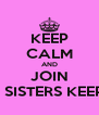 KEEP CALM AND JOIN MY SISTERS KEEPER - Personalised Poster A4 size