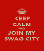 KEEP CALM AND JOIN MY SWAG CITY - Personalised Poster A4 size