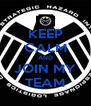 KEEP CALM AND JOIN MY TEAM - Personalised Poster A4 size