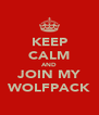KEEP CALM AND JOIN MY WOLFPACK - Personalised Poster A4 size
