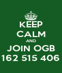 KEEP CALM AND JOIN OGB 162 515 406 - Personalised Poster A4 size
