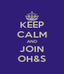 KEEP CALM AND JOIN OH&S - Personalised Poster A4 size
