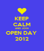 KEEP CALM AND JOIN OPEN DAY  2012 - Personalised Poster A4 size